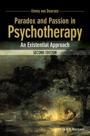 Paradox and Passion in Psychotherapy - An Existential Approach ebook by Emmy van Deurzen