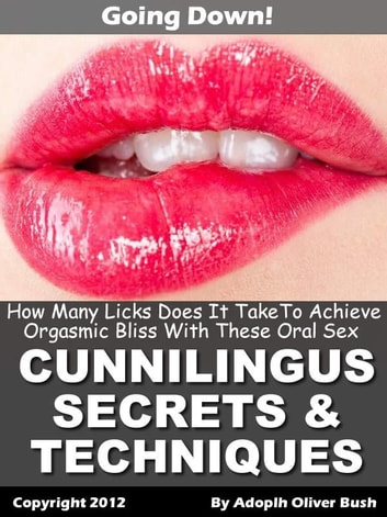 Going Down – How Many Licks Does It Take To Achieve Orgasmic Bliss With These Oral Sex (Cunnilingus) Secrets & Techniques? ebook by Adolph Bush