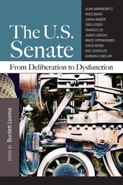 The U.S. Senate - From Deliberation to Dysfunction ebook by Burdett Loomis