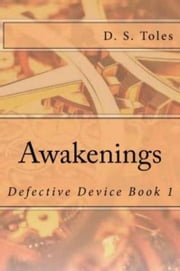 Awakenings: Defective Device Book 1 ebook by D. S. Toles