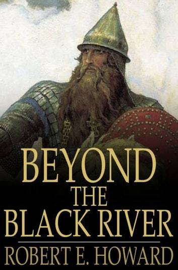 Beyond the Black River ebook by Robert E. Howard