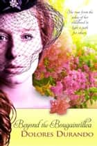 Beyond the Bougainvillea ebook by Dolores Durando