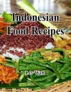 Indonesian Food Recipes ebook by Lev Well