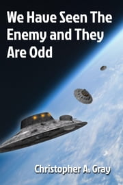 We Have Seen The Enemy and They Are Odd ebook by Christopher A. Gray
