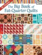 The Big Book of Fat-Quarter Quilts ebook by That Patchwork Place