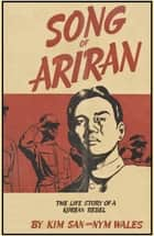 Song of Ariran - The Life Story of a Korean Rebel ebook by Kim San, Nym Wales