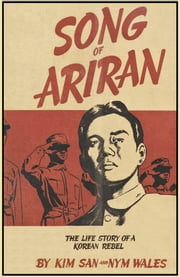 Song of Ariran - The Life Story of a Korean Rebel ebook by Kim San,Nym Wales