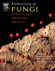 Biodiversity of Fungi - Inventory and Monitoring Methods ebook by Mercedes S. Foster,Gerald F. Bills,Greg M. Mueller
