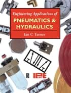 Engineering Applications of Pneumatics and Hydraulics ebook by Ian C Turner