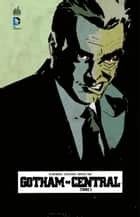Gotham Central - Tome 1 eBook by Greg Rucka, Ed Brubaker, Michael Lark