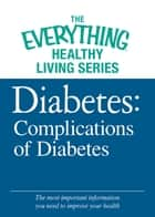 Diabetes: Complications of Diabetes ebook by The Editors of Adams Media