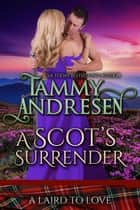 A Scot's Surrender - A Laird to Love, #3 ebook by Tammy Andresen