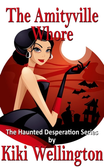 The Amityville Whore - The Haunted Desperation Series, #6 ebook by Kiki Wellington