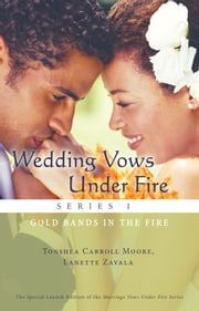Wedding Vows Under Fire Series 1: Gold Bands in the Fire ebook by Tonshea Carroll Moore, Lanette Zavala