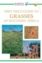 First Field Guide to Grasses of Southern Africa ebook by Gideon Smith
