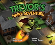 Trevors Hairy Adventure ebook by Sarah Gray