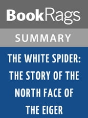 The White Spider: The Story of the North Face of the Eiger by Heinrich Harrer | Summary & Study Guide ebook by BookRags