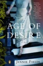 The Age of Desire - A Novel ebook by Jennie Fields