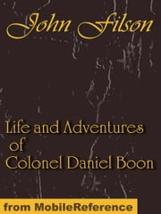 Life and Adventures of Colonel Daniel Boon: CONTAINING A NARRATIVE OF THE WARS OF KENTUCKE. From The Discovery and Settlement of Kentucke (Mobi Classics) ebook by Filson, John