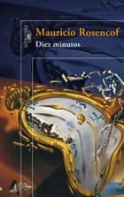 Diez minutos ebook by Mauricio Rosencof