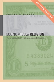 Economics as Religion - From Samuelson to Chicago and Beyond ebook by Robert  H. Nelson