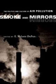 Smoke and Mirrors - The Politics and Culture of Air Pollution ebook by E. Melanie Dupuis