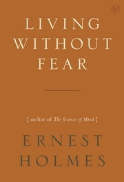Living Without Fear ebook by Ernest Holmes