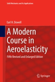 A Modern Course in Aeroelasticity - Fifth Revised and Enlarged Edition ebook by Earl Dowell