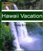 Hawaii Vacation ebook by Craig Embry