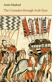 The Crusades Through Arab Eyes ebook by Amin Maalouf