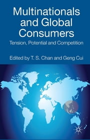 Multinationals and Global Consumers - Tension, Potential and Competition ebook by T. S. Chan,Geng Cui