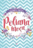 Poliana moça ebook by Eleanor H. Porter, Fernanda Mello
