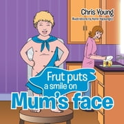 Frut puts a smile on Mum's face ebook by Chris Young