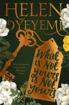 What Is Not Yours Is Not Yours ebook by Helen Oyeyemi