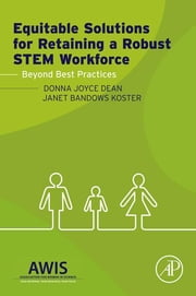 Equitable Solutions for Retaining a Robust STEM Workforce - Beyond Best Practices ebook by Donna J. Dean,Janet B. Koster