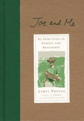 Joe and Me - An Education In Fishing And Friendship ebook by James Prosek