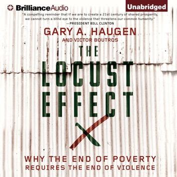 Locust Effect, The - Why the End of Poverty Requires the End of Violence audiobook by Gary A. Haugen,Victor Boutros