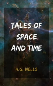 Tales of Space and Time ebook by H.g. Wells