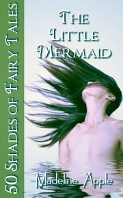 The Little Mermaid (50 Shades of Fairy Tales) ebook by Madeline Apple