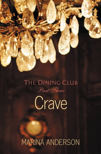 Crave - The Dining Club: Part Three ebook by Marina Anderson