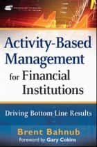 Activity-Based Management for Financial Institutions ebook by Brent J. Bahnub,Gary Cokins