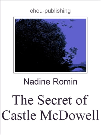 The Secret of Castle McDowell ebook by Nadine Romin