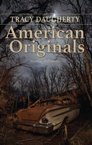American Originals: Novellas and Stories ebook by Tracy Daugherty