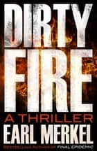 Dirty Fire - A Thriller ebook by Earl Merkel