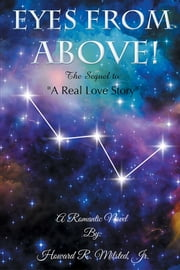 "Eyes from Above - The Sequel to ""A Real Love Story"" ebook by Howard R. Milsted, Jr."