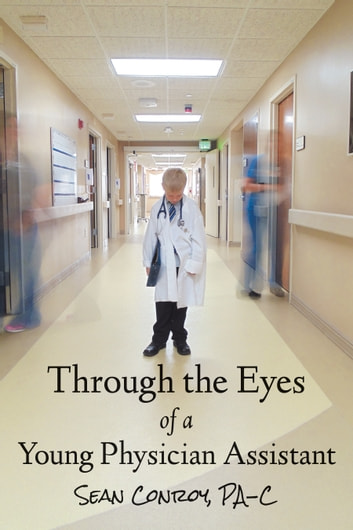 Through the Eyes of a Young Physician Assistant ebook by Sean Conroy