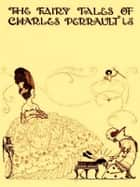 The Fairy Tales of Charles Perrault ebook by Charles Perrault, Harry Clarke, Illustrator,...