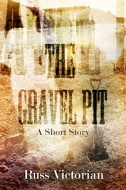 The Gravel Pit ebook by Russ Victorian