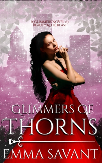Glimmers of Thorns - A Glimmers Novel #3: Beauty & the Beast ebook by Emma Savant
