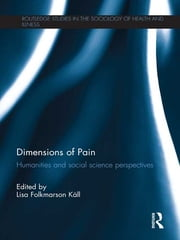 Dimensions of Pain - Humanities and Social Science Perspectives ebook by Lisa Folkmarson Käll